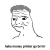 Money Printer Go Brrr