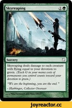 """Skyreaping Sorcery Skyreaping deals damage to each creature with flying equal to your devotion to green. (Each G in your rnana costs oj permanents you control counts toward your devotion to green.) """"We are the beginning, you are the end. """" - Harbinger, Collector Overseer Mes Fomazari and Mass"""