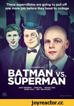 These supervillains are going to pull off one more job before they head to college A ZACK SNYDER JOINT BATMAN vs. SUPERMAN JESSE EISENBERG JONAH HILL MICHAEL CERA HENRY CAVILL AND BEN AFFLECK twitter.com/ejc