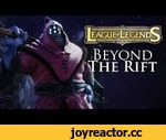 League of Legends: Beyond The Rift (Cinematic),Games,,Discuss more on the Reddit thread - http://redd.it/1y5sux. Want more content like this? Please consider SHARING with your friends to support the video! In an epic battle outside of the Fields of Justice in the fabled Bandle City, we get up close