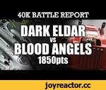 Dark Eldar vs Blood Angels Warhammer 40K Battle Report THE PIRATES RETURN! 6th Ed 1850pts | HD Video,Games,,Dark Eldar vs Blood Angels Warhammer 40K Battle Report THE PIRATES RETURN! 6th Ed 1850pts:  Here we go again!....the Dark Eldar return! After the debut humiliation things could only get