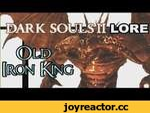 Dark Souls 2 Lore: Старый Железный Король (Русская озвучка DaveClive),People,,Король, что потерял своё царство в огненной лаве. Присаживайтесь поудобнее, и приятного Вам просмотра.  Автор оригинального видео на английском языке Dave Control Live.  P.S, В наушниках голос получается тише, а музыка чут