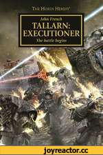 The Horus Heresy5 John French TALLARN: EXECUTIONER The battle begins