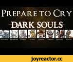 Prepare to Cry: Dark Souls Lore Trailer,Games,,A short Dark Souls Film, essentially an intro to Prepare to Cry:  ►Click Here for the Prepare to Cry Playlist: http://bit.ly/13x6nNs  ►Click Here to Subscribe: http://bit.ly/13aO0At          Purchasing the rights to use this music cost me $100 all up. N
