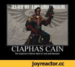 CIAPHAS CAIN The Imperium's Patron Saint of Luck and Sarcasm