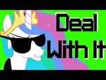Celestia - Deal With it!,Film,,Сделали просто так, от нефиг делать... Понравилось-лайк , оценил-подписывайся! =) Группа Вконтакте http://vk.com/by_ndr Группа поддержки https://vk.com/dan_vs_ponies Организатор идеи: XSISr.  Анимация и эффекты: Lost Human. Для поднятия русского контента и нового канал