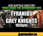 Tyranids vs Grey Knights Warhammer 40K Battle Report CTS9: HUNTER PREY! 1850pts | HD,Games,,Tyranids vs Grey Knights Warhammer 40K Battle Report CTS9: HUNTER PREY! 1850pts: In this Challenge the Scorpion Game Ben's unbeaten Grey Knights face an old adversary...the Tyranids! Can this new Tyranid