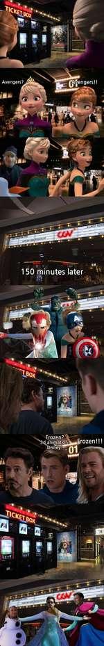 Avengers? 150 pninutes later       _________ Frozen? v 3d animation? frozen!!!