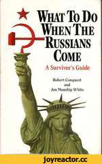★ What To Do When The Russians Come A Survivor's Guide Robert Conquest and Jon Manchip White