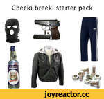 Cheeki breeki starter pack