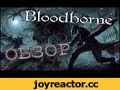 Bloodborne Обзор - Лучше поздно, чем никогда,Gaming,Bloodborne,Action Role-playing Game (Video Game Genre),Hidetaka Miyazaki,From Software,review,lore,universe,gameplay,about,обзор,лор,вселенная,геймплей,тьма,драма,мрак,лавкрафт,хорроры,олдскул,Понимаете ли, Bloodborne - это такая игра, про которую