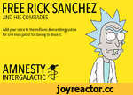FREE RICK SANCHEZ AND HIS COMRADES Add your voice to the millions demanding justice for one man jailed for daring to dissent. AMNESTY INTERGALACTIC