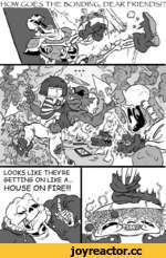 HOW GOE5 THE BONDING, DEAR ERIENDS!? LOOKS LIKE THEY'RE 6ETTIN6 ON LIKE A... HOUSE ON FIRE!!!