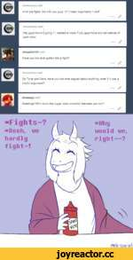 Anonymous said: what are fights like with you guys :0? I mean arguments n stuff Anonymous said: Hey guys how's it going ? I wanted to know if you guys have any pet peeves of each other omegafan101 said: Have you two ever gotten into a fight? Anonymous said: So Toriel and Sans, have yo