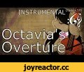[The Living Tombstone] Octavia's Overture (Alex376 Instrumental