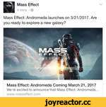 BMass Effect 4 mins • O Mass Effect: Andromeda launches on 3/21/2017. Are you ready to explore a new galaxy? Mass Effect: Andromeda Coming March 21,2017 We're excited to announce that Mass Effect: Andromeda. www. masseffect. com