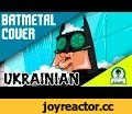 BATMETAL (Ukrainian Cover Version),Comedy,batman,robin,red hood,dark knight,nightwing,dick grayson,black,metal,song,music,arkham,asylum,city,gotham,joker,bane,riddler,rock,cover,batmetal,ukraine,Ukrainian,Українською,AdrianZP,superhero,lego batman,бетмен,Бэтметал,Бетметал,Оригінал: https://goo.gl/M7