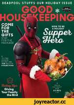 DEADPOOL STUFFS OUR HOLIDAY ISSUE EEPING COME FOR THE GIFTS STAY FOR THE PACKAGE HOW TO BE A HOLIDAY TIS THE SEASON TO PUT THE 'FUN' BACK IN DYSFUNCTIONAL W dukkey/3ip& Giving Your Family the Bird YOU'LL GO CRAZY FOR P'S NUTS GOOD p 16D