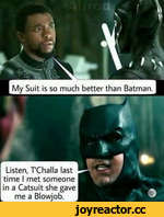My Suit is so much better than Batman.