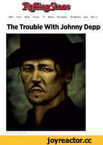 News Video Music Politics TV Movies RS Country RS Hip-Hop Lists More ▼ The Trouble With Johnny Depp Matt Mahurin for Rolling Stone
