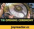 The International 2018 Opening Ceremony,Gaming,dota,dota 2,дота,дота 2,monkey king,the international,ti,major,dendi,arteezy,admiralbulldog,sumail,miracle,singsing,eg,navi,natus vincere,puppey,eternalenvy,team secret,team liquid,tournament,ti3,rampage,feeder,feed,322,throw,highlight,Official Stream: