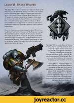 """Legio VI : Space Wolves The Space Wolves, known in their own dialect of Juvjk as the Vika Fenryka or """"Wolves of Fenris,"""" are one of the original 20 First Founding Space Marine Chapters, and were once led by their famed Primarch, Leman Russ. Originally the VI Legion of Astartes raised by the Em"""