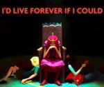 I'D LIVE FOREVER IF I COULD 4 - \ V _ * * V