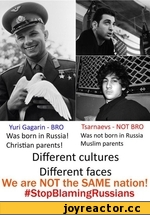 Yuri Gagarin - BRO	Tsarnaevs - NOT BRO