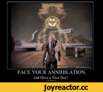 FACE YOUR ANNIHILATION. and Have a Nice Day! <3 The Reapers xoxo